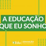 Com qual educação você sonha para o Brasil?